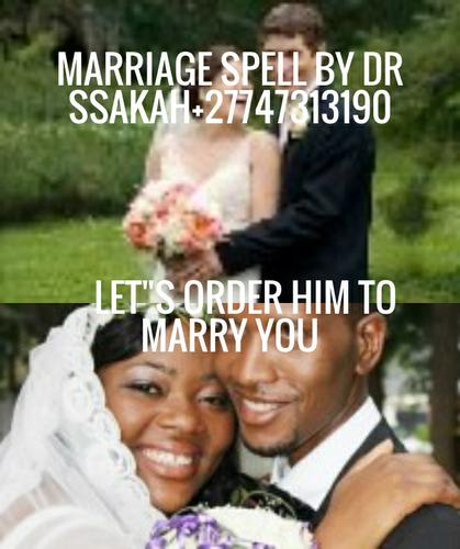 FIX MARRIAGE AND RELATIONSHIP WITH LOVE SPELLS CASTER DR SSAKAH +27747313190