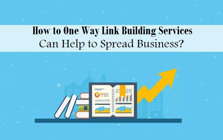 How to One Way Link Building Services Can Help to Spread Business?