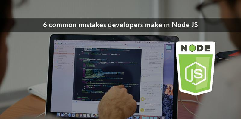 6 common mistakes developers make in Node JS