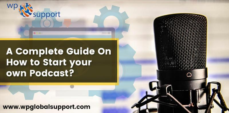 A Complete Guide On How to Start your own Podcast?
