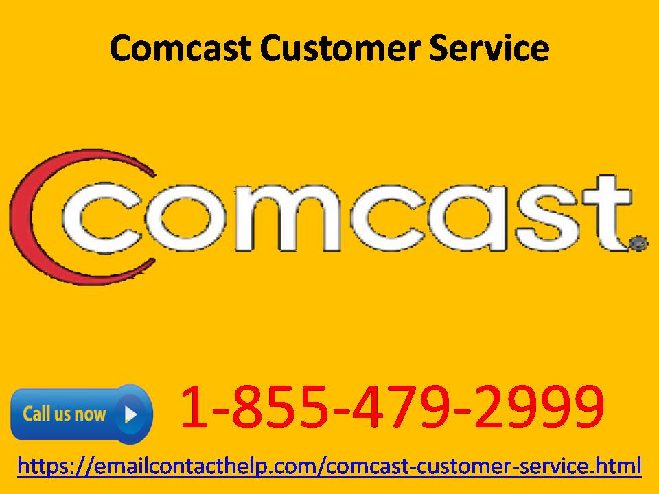 Ring on helpline number to avail Comcast customer service 1-855-479-2999