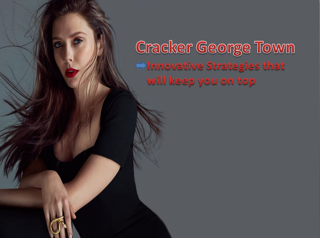 Cracker George Town: Innovative strategies that will keep you on top