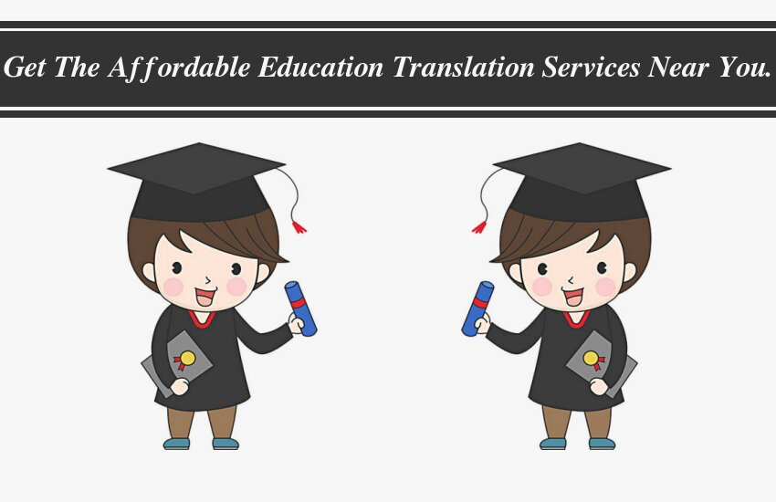 Get The Affordable Education Translation Services Near You.