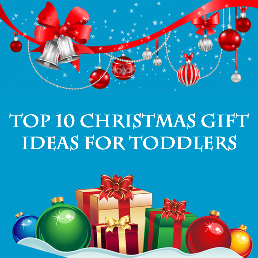 Top 10 Christmas Gifts for Toddlers