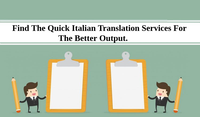 Find The Quick Italian Translation Services For The Better Output.