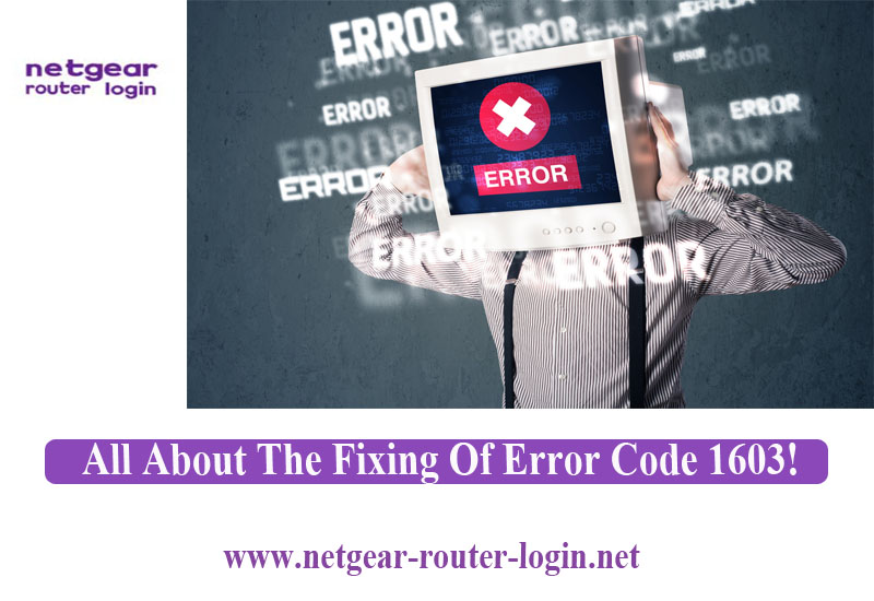 ALL ABOUT THE FIXING OF ERROR CODE 1603!