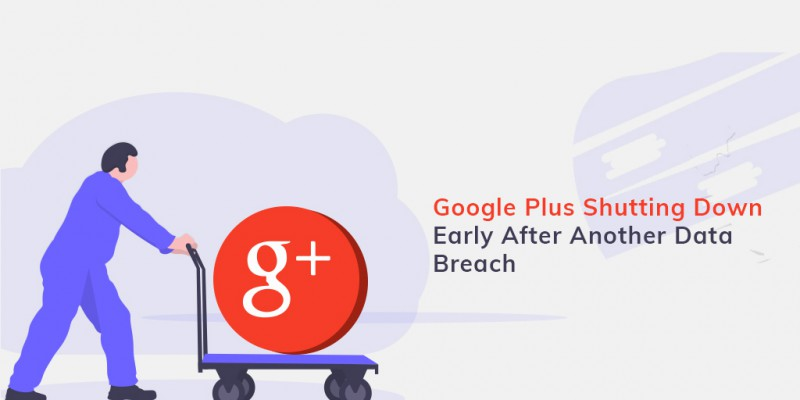 Google Plus Shutting Down Early After Another Data Breach
