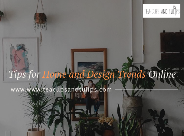 Tips for Home and Design Trends Online