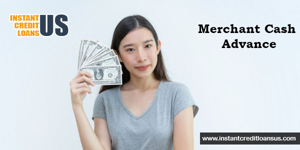 Avail Easy Merchant Cash Advance Funds | Instant credit loans US