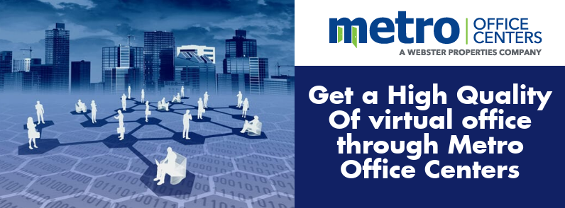 Get a High-Quality Of Virtual Office through Metro Office Centers