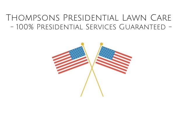 Thompsons Presidential Lawn Care  -100% Presidential Service Guaranteed-