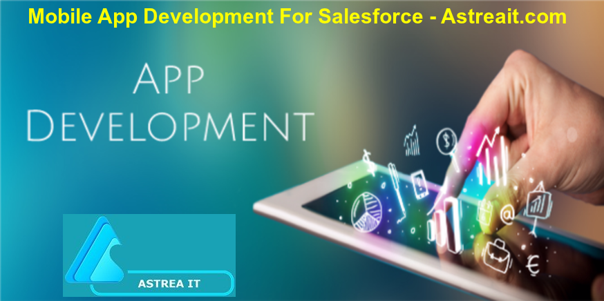 Mobile App Development For Salesforce - Astreait.com