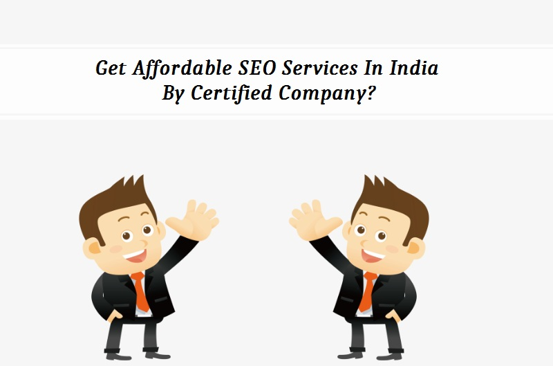 Get Affordable SEO Services in India by Certified Company?
