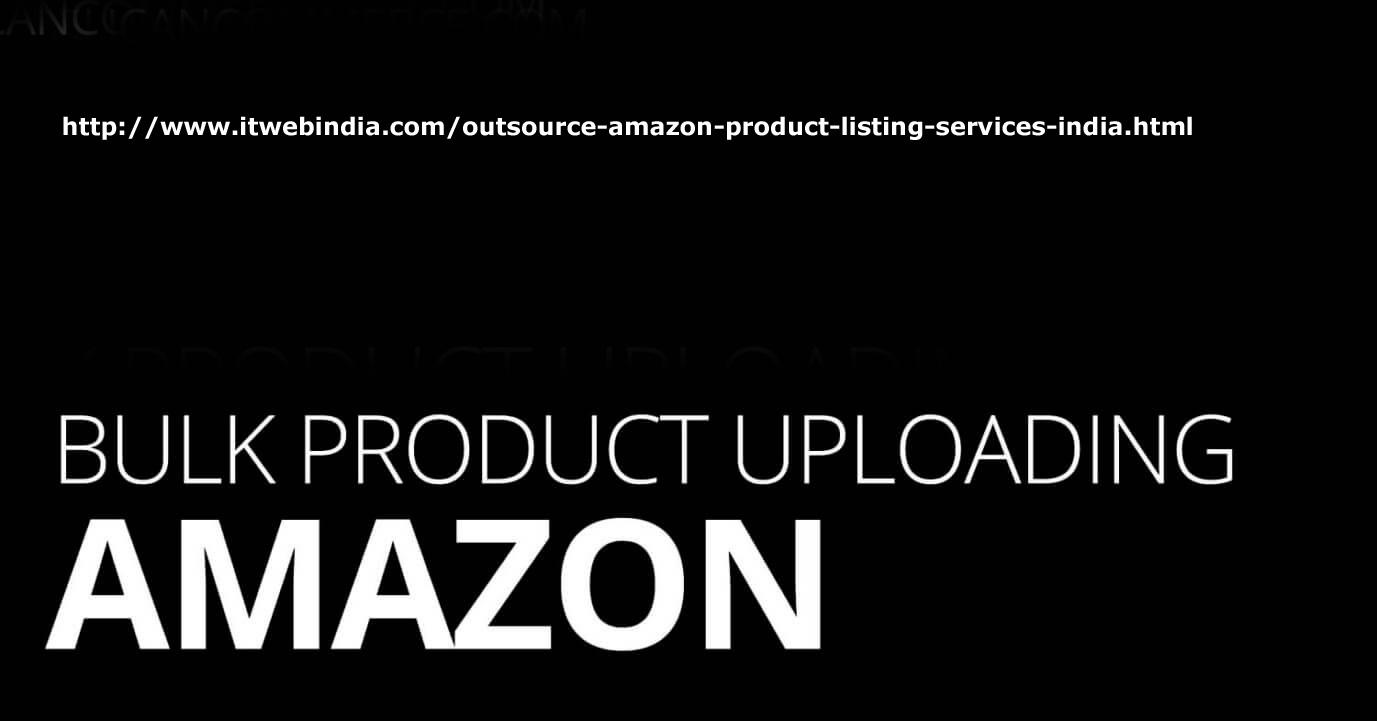 Best Amazon Bulk Uploading Services in the USA   Itwebindia.com