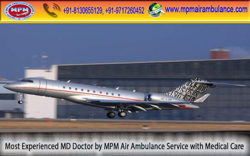 Book Advanced Medical support MPM Air Ambulance Services in Raipur with Special care