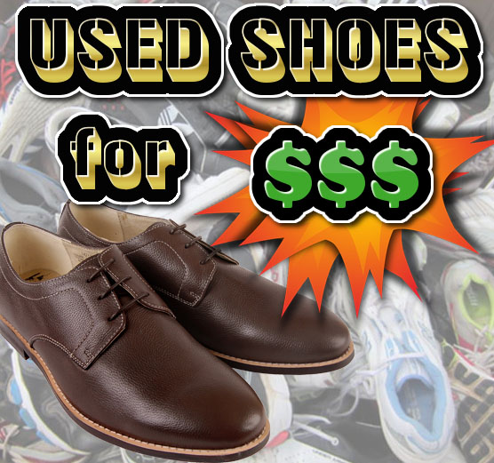 I BUY USED SHOES. ANY SHOES !!! ANY CONDITION