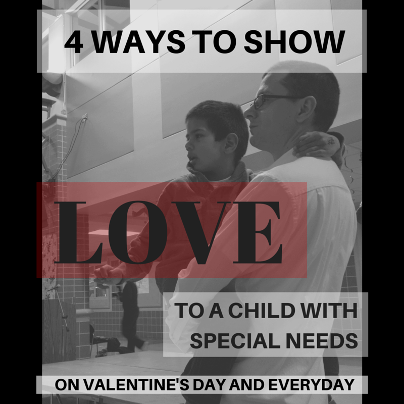 Four Ways to Show LOVE to a Child with Special Needs - On Valentine's Day and Everyday