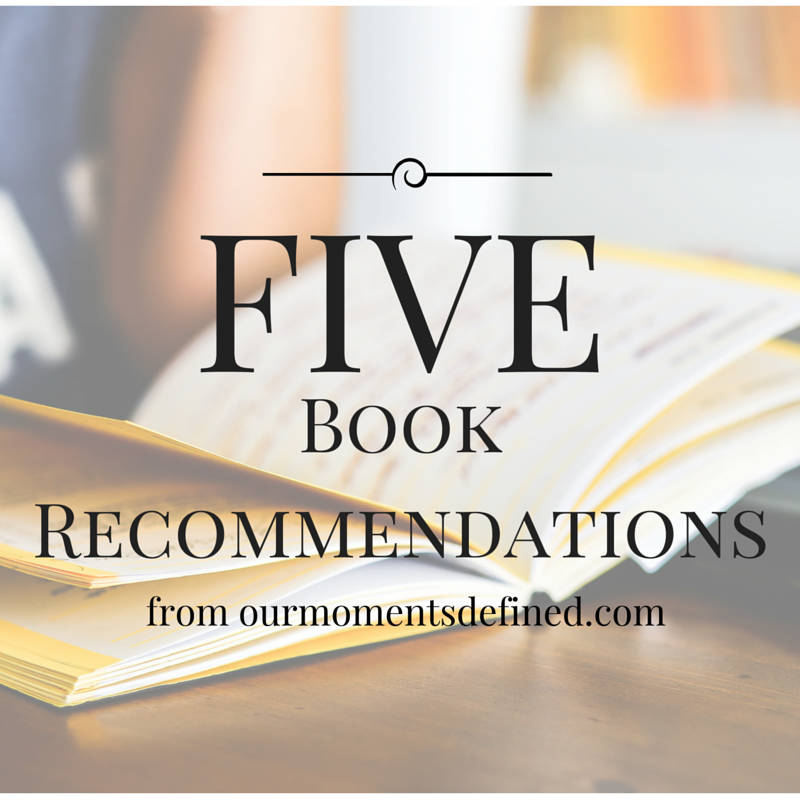 Five Book Recommendations from ourmomentsdefined.com to get your 2016 reading list off to the right start!